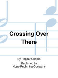 Crossing Over There R/P CD Sheet Music by Pepper Choplin