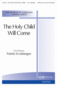 The Holy Child Will Come Sheet Music by Patrick M. Liebergen
