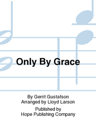 Only by Grace Sheet Music by Gerrit Gustafson