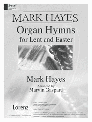Mark Hayes: Organ Hymns for Lent and Easter Sheet Music by Mark Hayes