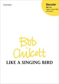 Like A Singing Bird Sheet Music by Bob Chilcott