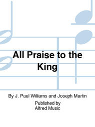 All Praise to the King Sheet Music by J. Paul Williams and Joseph Martin