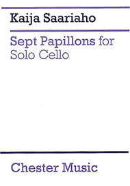 Sept Papillons For Solo Cello Sheet Music by Kaija Saariaho