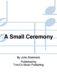 A Small Ceremony Sheet Music by John Steinmetz