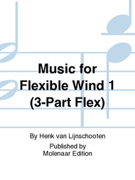 Music for Flexible Wind 1 (3-Part Flex) Sheet Music by Henk van Lijnschooten
