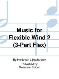 Music for Flexible Wind 2 (3-Part Flex) Sheet Music by Henk van Lijnschooten