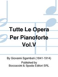 Tutte le Opera per Pianoforte Vol.V Sheet Music by Giovanni Sgambati