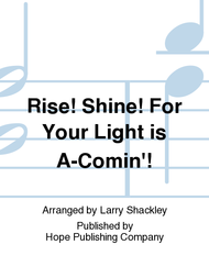 Rise! Shine! for Your Light Is a-Comin'! Sheet Music by Larry Shackley