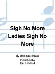 Sigh No More Ladies Sigh No More Sheet Music by Dale Grotenhuis