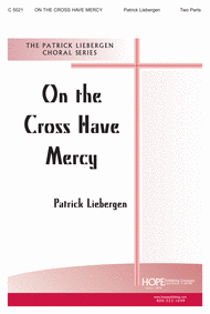 On the Cross Have Mercy Sheet Music by Patrick M. Liebergen