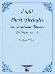 Eight Short Preludes on Gregorian Themes for Organ