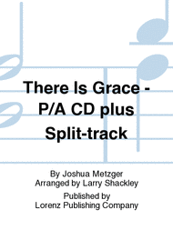 There Is Grace - Performance/Accompaniment CD plus Split-track Sheet Music by Joshua Metzger
