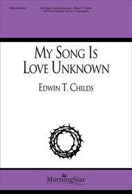 My Song Is Love Unknown Sheet Music by Edwin T. Childs