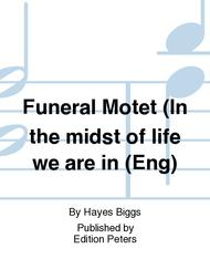 Funeral Motet (In the midst of life we are in Sheet Music by Hayes Biggs