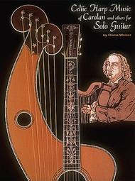 Celtic Harp Music of Carolan and Others for Solo Guitar* Sheet Music by Glenn Weiser