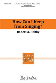 How Can I Keep from Singing? (Choral Score) Sheet Music by Robert A. Hobby