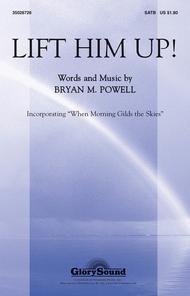 Lift Him Up! Sheet Music by Bryan M. Powell