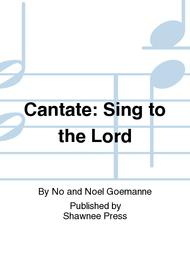 Cantate: Sing to the Lord Sheet Music by Noel Goemanne