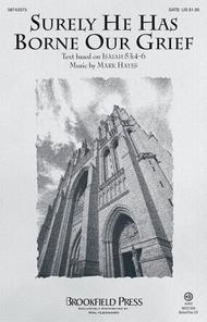 Surely He Has Borne Our Grief Sheet Music by Mark Hayes