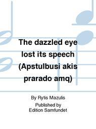 The dazzled eye lost its speech (Apstulbusi Sheet Music by Rytis Mazulis