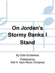 On Jordan's Stormy Banks I Stand Sheet Music by Dale Grotenhuis