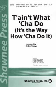 T'ain't What 'Cha Do (It's the Way How 'Cha Do It) 2-part Sheet Music by Kirby Shaw