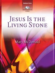 Jesus Is the Living Stone - Vocal Solo Sheet Music by Mary McDonald